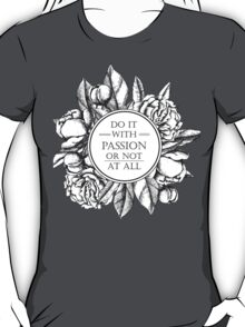 DO IT WITH PASSION OR NOT AT ALL T-Shirt