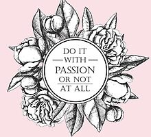 DO IT WITH PASSION OR NOT AT ALL by epine