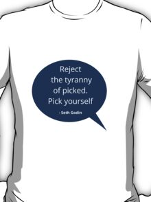 Reject the tyranny of picked. Pick yourself T-Shirt