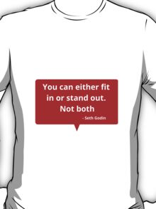 You can either fit in or stand out. Not both T-Shirt