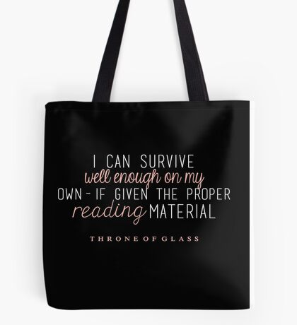 """""""I can survive well enough on my own - if given the proper reading material."""" Tote Bag"""