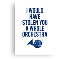 I Would Have Stolen You A Whole Orchestra Canvas Print