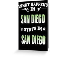 What happens in San Diego stays in San Diego Greeting Card