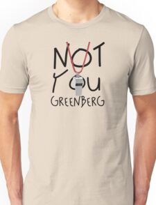Not You Greenberg Unisex T-Shirt