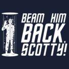 Beam Him Back, Scotty! by dutyfreak
