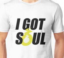 I GOT SOUL Unisex T-Shirt
