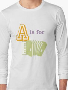 A is for Accordion Long Sleeve T-Shirt