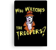 Who Watches The Troopers? Canvas Print