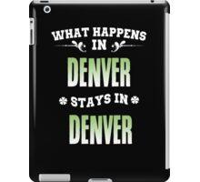 What happens in Denver stays in Denver iPad Case/Skin