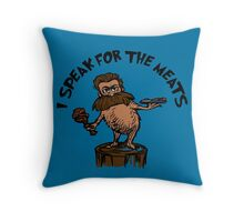 I Speak for the Meats Throw Pillow