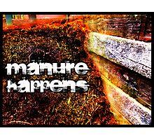 Manure Happens Photographic Print