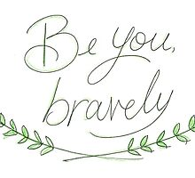 Be you, bravely by petitsbonheurs