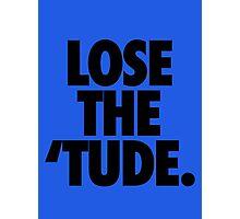 LOSE THE 'TUDE Photographic Print