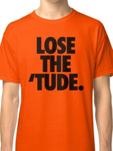 LOSE THE 'TUDE Classic T-Shirt