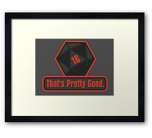 That's Pretty Good Framed Print