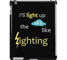 I'll light up the sky like lighting iPad Case/Skin