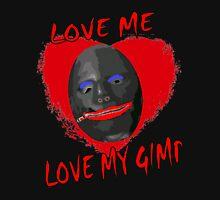Love Me Love My Gimp Unisex T-Shirt