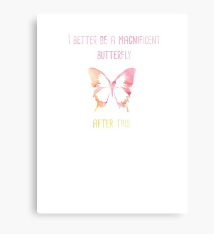 I better be a magnificent butterfly after this! Canvas Print