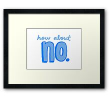 How About No Framed Print