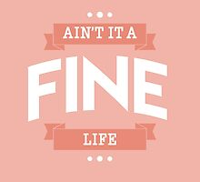 Ain't it a Fine Life by worldsyererster