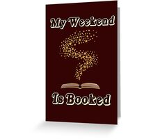 My Weekend Is Booked, Book Lover, Bookworm, Books Greeting Card