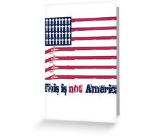 THIS IS NOT AMERICA Greeting Card