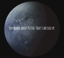 You Heard About Pluto? by AllieJoy224