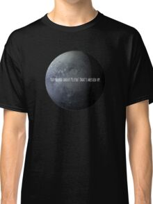 You Heard About Pluto? Classic T-Shirt