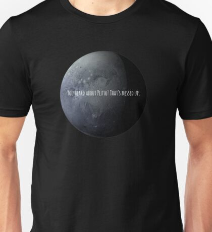 You Heard About Pluto? Unisex T-Shirt