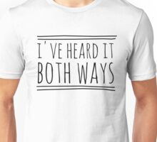 I've Heard It Both Ways in black Unisex T-Shirt