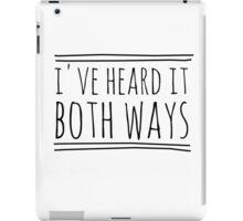 I've Heard It Both Ways in black iPad Case/Skin