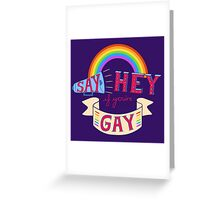 Say Hey if you're Gay Greeting Card