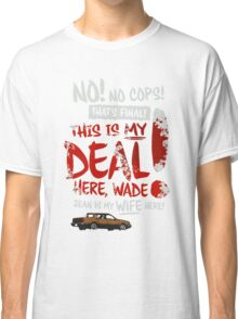 """Fargo - """"This is MY deal here, Wade!"""" Classic T-Shirt"""