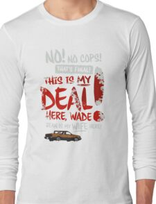 """Fargo - """"This is MY deal here, Wade!"""" Long Sleeve T-Shirt"""