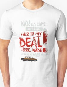 "Fargo - ""This is MY deal here, Wade!"" T-Shirt"