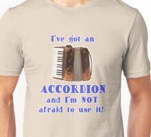 I've Got an Accordion Unisex T-Shirt