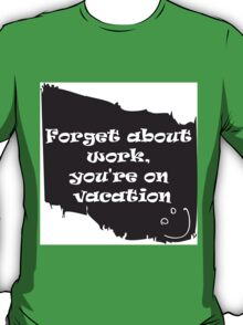 Forget about work T-Shirt
