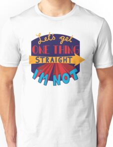 Let's get one thing straight - I'm not Unisex T-Shirt