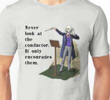 Never Look at the Conductor Unisex T-Shirt
