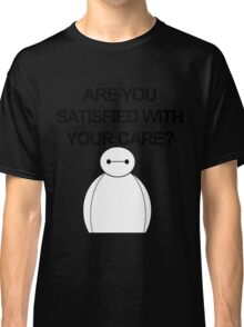 Are You Satisfied With Your Care? Classic T-Shirt