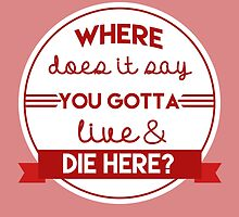 Live and Die Here by worldsyererster