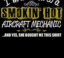 I,m Married To A Smokin' Hot AIRCRAFT MECHANIC ....And Yes, She Bought Me This Shirt by birthdaytees