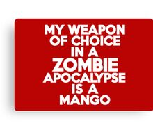 My weapon of choice in a Zombie Apocalypse is a mango Canvas Print