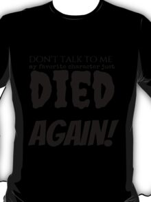 Don't talk to me. T-Shirt