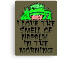 I love the smell of napalm in the morning. Canvas Print