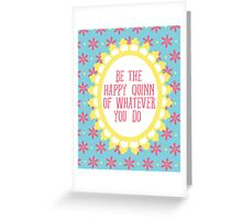 be the happy quinn of whatever you do Greeting Card