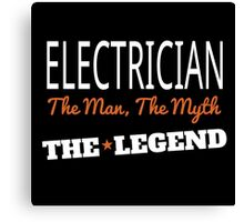 ELECTRICIAN THE MAN,THE MYTH THE LEGEND Canvas Print
