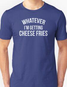 Whatever-Im-Getting-Cheese-Fries T-Shirt