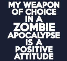 My weapon of choice in a Zombie Apocalypse is a positive attitude Kids Clothes