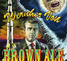 """Wernher Von BROWN ALE"" by Browan Lollar"
